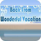 Back From Wonderful Vacation játék