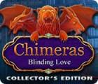 Chimeras: Blinding Love Collector's Edition játék