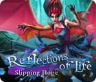 Reflections of Life: Slipping Hope játék