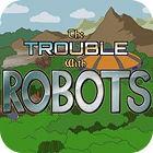 The Trouble With Robots játék